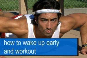 How To Wake Up Early and Workout