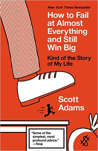 How to Fail at Almost Everything and Still Win Big by Scott Adams : Book Summary